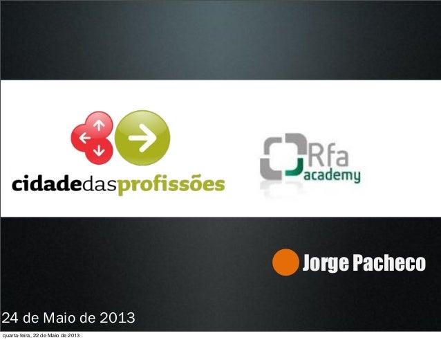 Jorge Pacheco24 de Maio de 2013quarta-feira, 22 de Maio de 2013