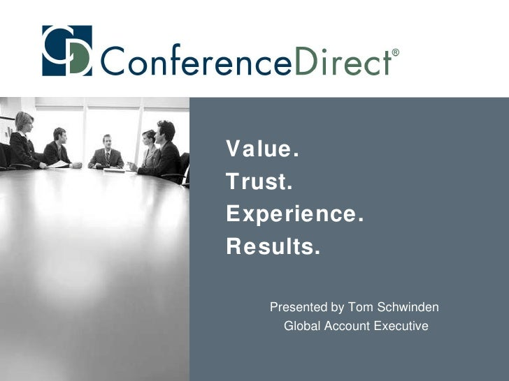 Value. Trust. Experience. Results. Presented by Tom Schwinden  Global Account Executive