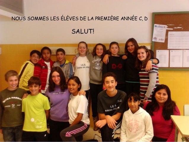 NOUS SOMMES LES ÉLÈVES DE LA PREMIÈRE ANNÉE C, D                     SALUT!                                               ...