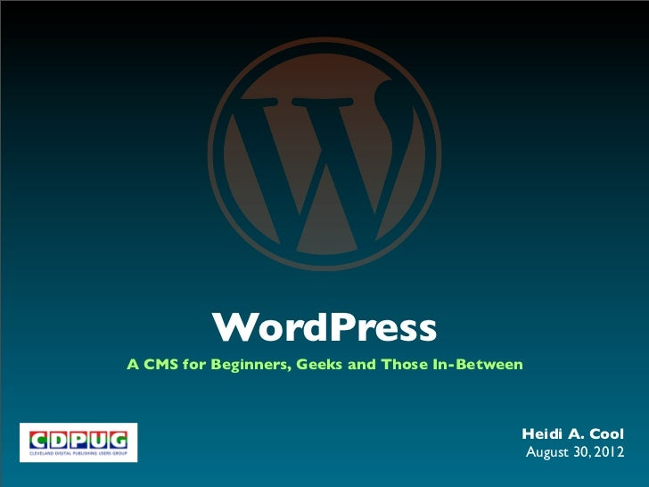 WordPressA CMS for Beginners, Geeks and Those In-Between                                              Heidi A. Cool       ...