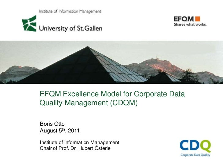 EFQM Excellence Model for Corporate DataQuality Management (CDQM)Boris OttoAugust 5th, 2011Institute of Information Manage...