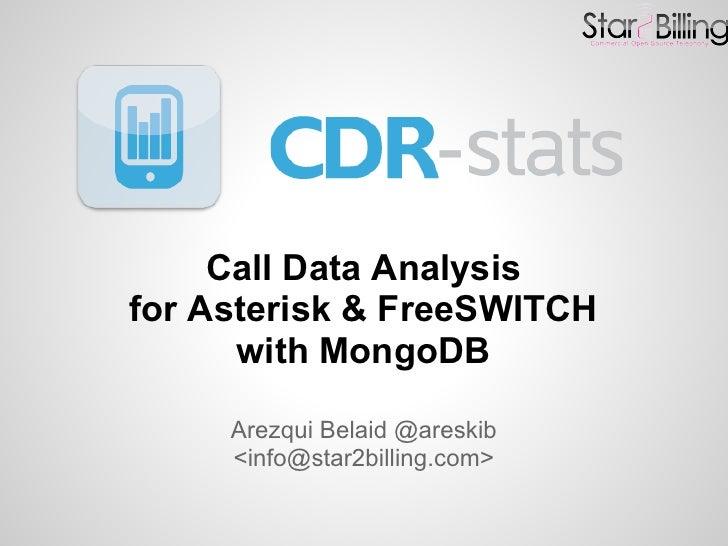 Call Data Analysisfor Asterisk & FreeSWITCH      with MongoDB     Arezqui Belaid @areskib     <info@star2billing.com>