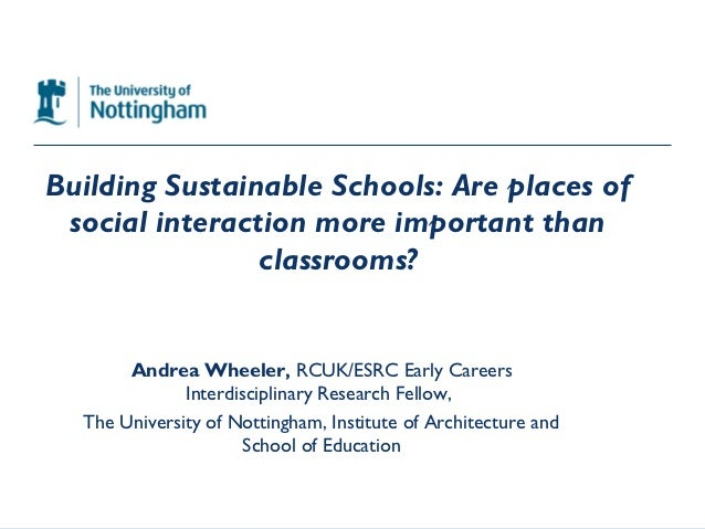 Building Sustainable Schools: Are places of social interaction more important than                classrooms?       Andrea...
