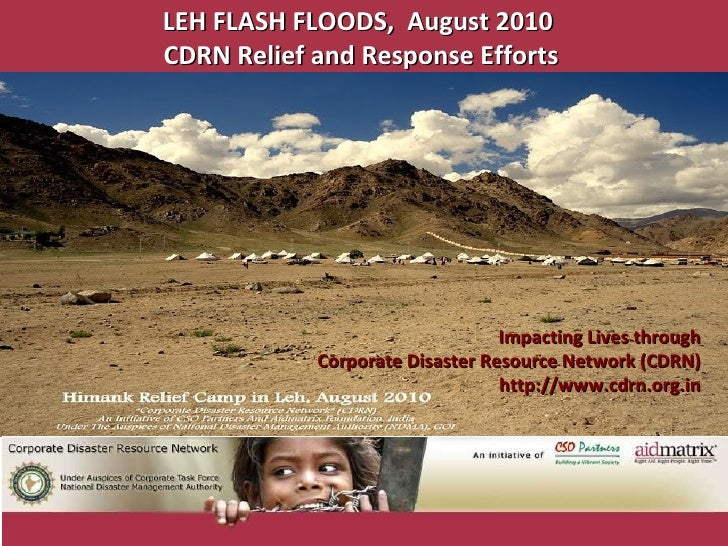 Impacting Lives through Corporate Disaster Resource Network (CDRN) http://www.cdrn.org.in LEH FLASH FLOODS,  August 2010  ...