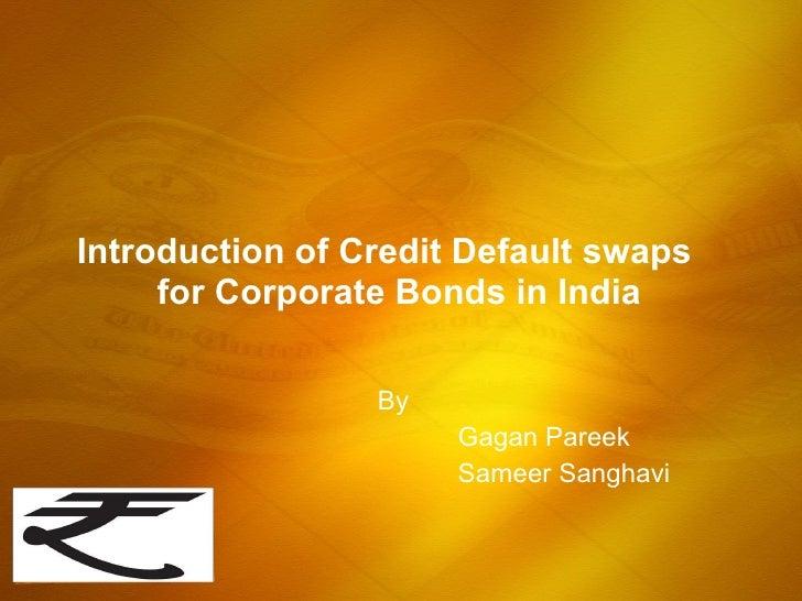 Introduction of Credit Default swaps  for Corporate Bonds in India By  Gagan Pareek Sameer Sanghavi
