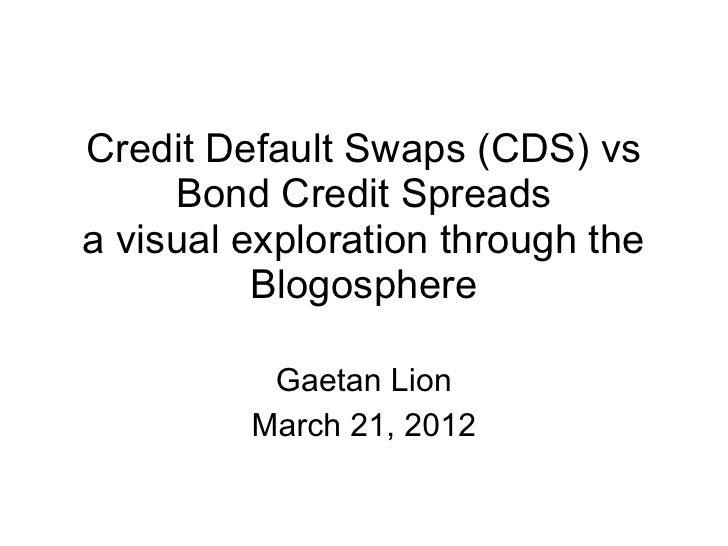 Credit Default Swaps (CDS) vs     Bond Credit Spreadsa visual exploration through the          Blogosphere          Gaetan...