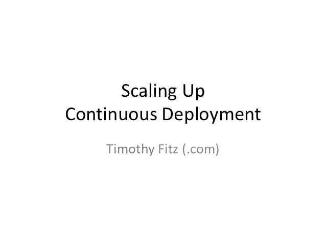 Scaling UpContinuous Deployment    Timothy Fitz (.com)