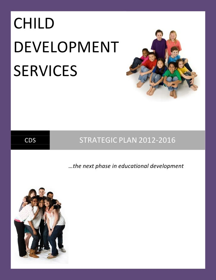 CHILDDEVELOPMENTSERVICES CDS      STRATEGIC PLAN 2012-2016       …the next phase in educational development