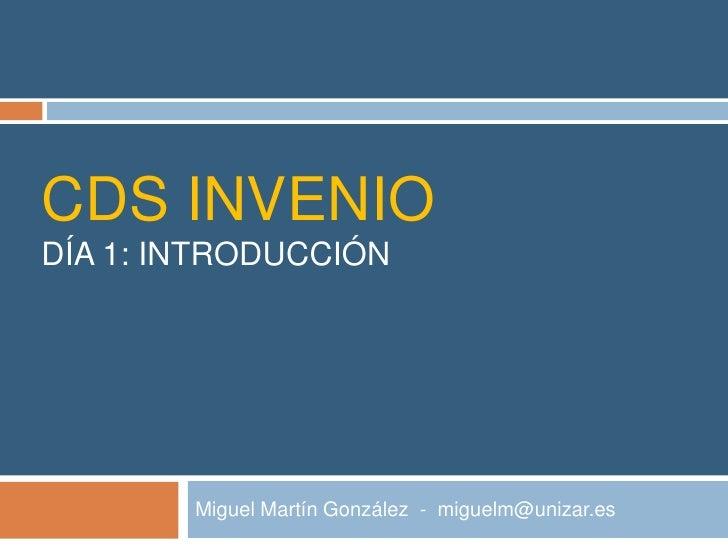 CDS INVENIODÍA 1: INTRODUCCIÓN        Miguel Martín González - miguelm@unizar.es
