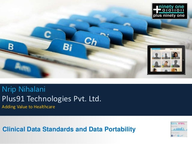 Nrip NihalaniPlus91 Technologies Pvt. Ltd.Adding Value to HealthcareClinical Data Standards and Data Portability