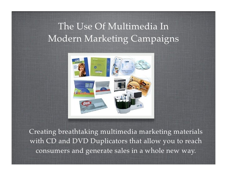 The Use Of Multimedia In      Modern Marketing Campaigns     Creating breathtaking multimedia marketing materials with CD ...