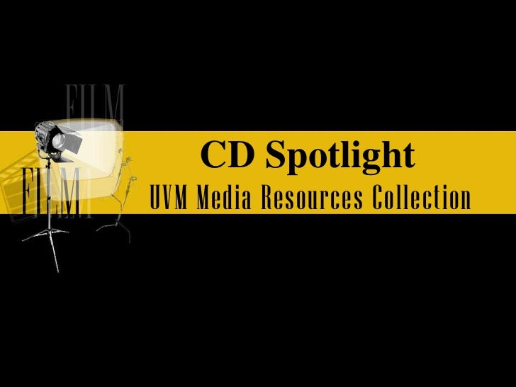 CD Spotlight <br />UVM Media Resources Collection <br />