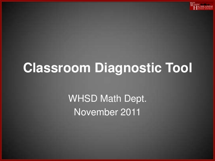 Classroom Diagnostic Tool      WHSD Math Dept.       November 2011