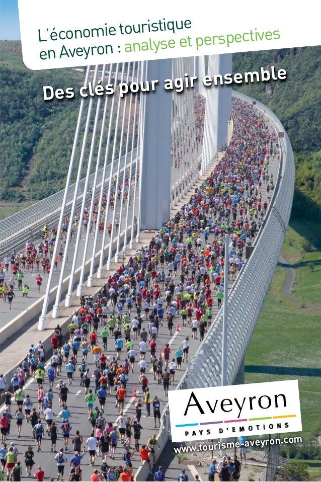 L'économietouristique enAveyron:analyseetperspectives Des clés pour agir ensemble www.tourisme-aveyron.com Des clés pour a...