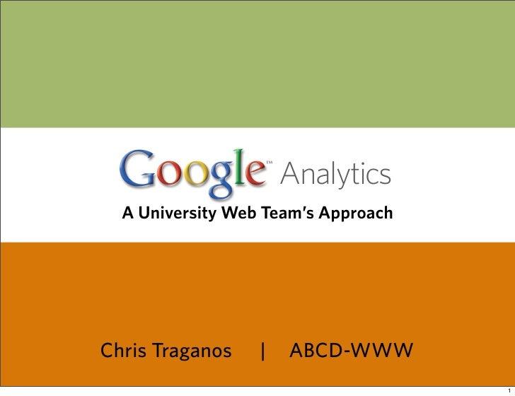 Analytics   A University Web Team's Approach     Chris Traganos    |   ABCD-WWW                                      1