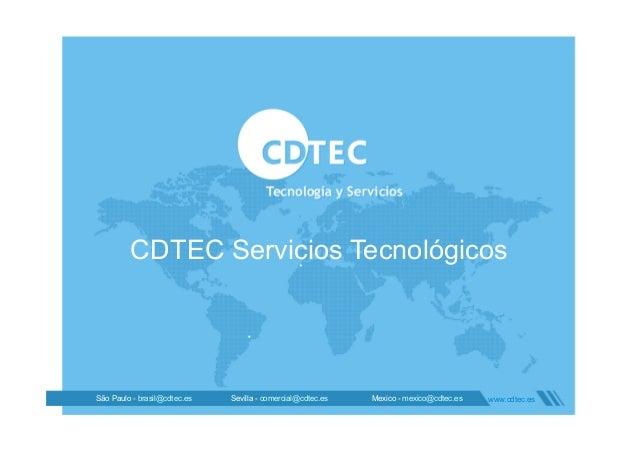 CDTEC Servicios TecnológicosSão Paulo - brasil@cdtec.es Sevilla - comercial@cdtec.es Mexico - mexico@cdtec.es www.cdtec.es