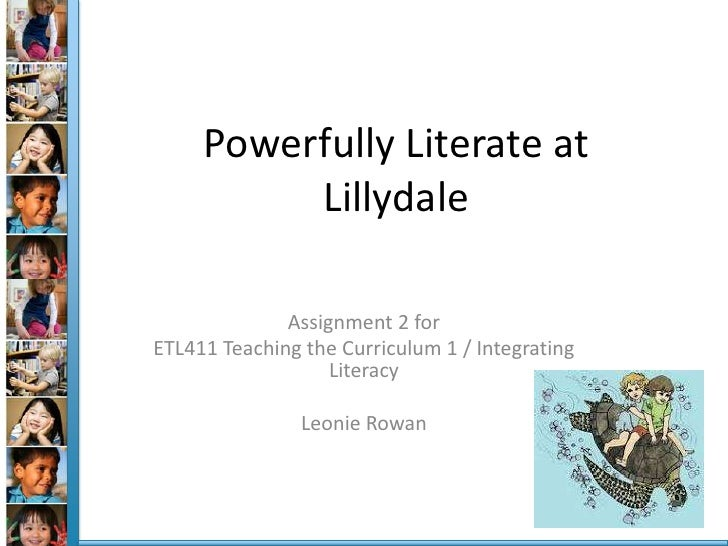 Powerfully Literate at          Lillydale              Assignment 2 forETL411 Teaching the Curriculum 1 / Integrating     ...