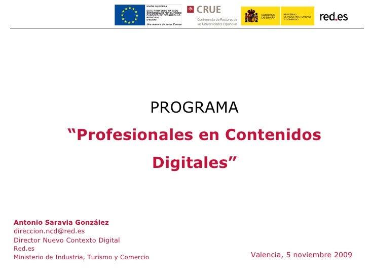 "Valencia, 5 noviembre 2009 <ul><ul><li>PROGRAMA </li></ul></ul><ul><ul><li>"" Profesionales en Contenidos Digitales"" </li><..."