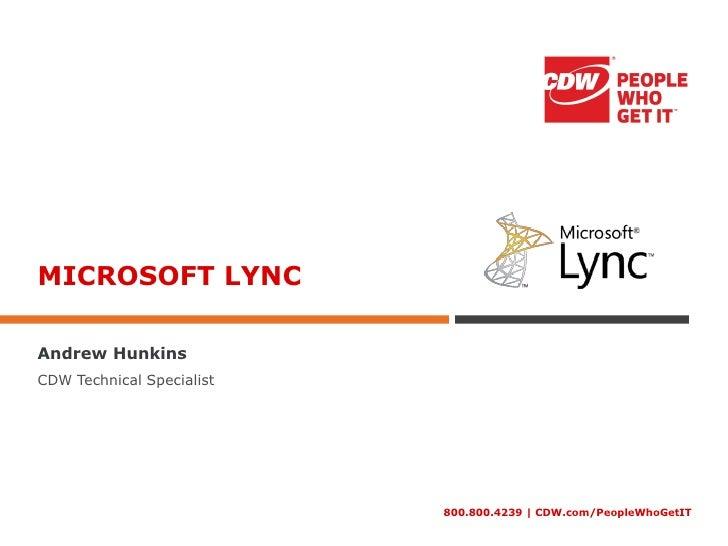 MICROSOFT LYNCAndrew HunkinsCDW Technical Specialist                           800.800.4239   CDW.com/PeopleWhoGetIT