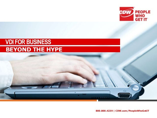 800.800.4239 | CDW.com/PeopleWhoGetIT VDI FOR BUSINESS Derrek Kim - Technical Specialist BEYOND THE HYPE