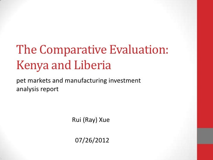 The Comparative Evaluation:Kenya and Liberiapet markets and manufacturing investmentanalysis report                 Rui (R...