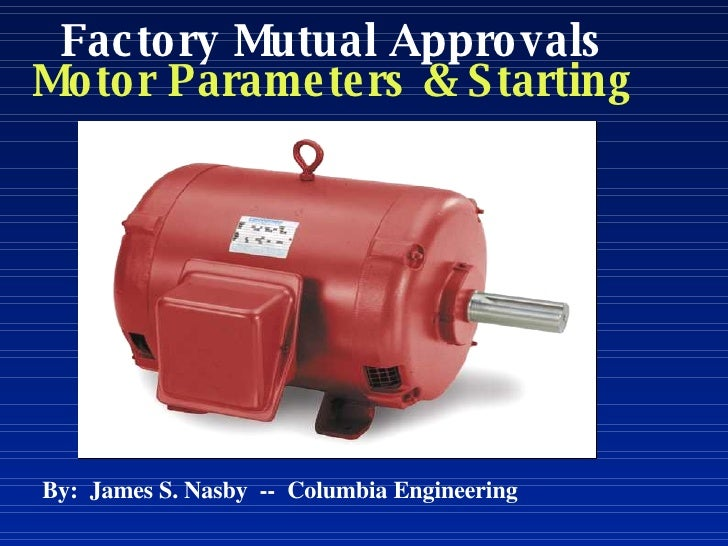 Induction Motors:  Parameters & Starting By:  James S. Nasby  --  Columbia Engineering