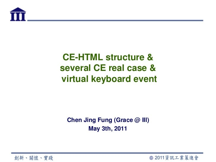 CE-HTML structure &several CE real case &virtual keyboard event Chen Jing Fung (Grace @ III)        May 3th, 2011