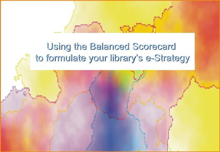 Using the Balanced Scorecard to formulate your library's e-Strategy