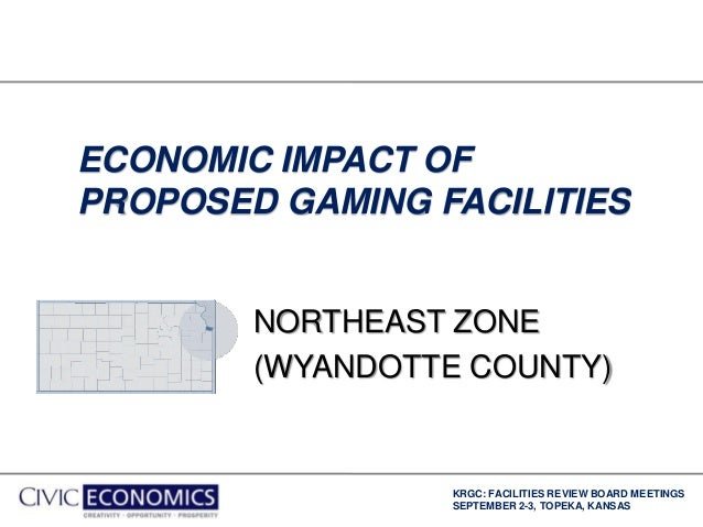 KRGC: FACILITIES REVIEW BOARD MEETINGS SEPTEMBER 2-3, TOPEKA, KANSAS ECONOMIC IMPACT OF PROPOSED GAMING FACILITIES NORTHEA...
