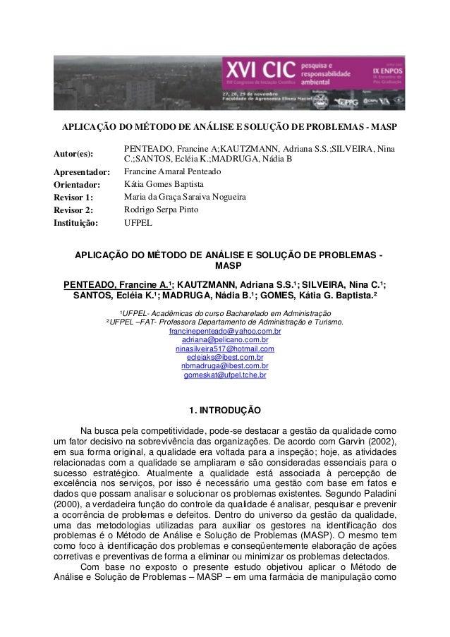 APLICAÇÃO DO MÉTODO DE ANÁLISE E SOLUÇÃO DE PROBLEMAS - MASP Autor(es): PENTEADO, Francine A;KAUTZMANN, Adriana S.S.;SILVE...