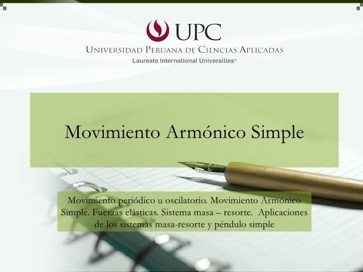 Movimiento Armónico Simple Movimiento periódico u oscilatorio. Movimiento Armónico Simple. Fuerzas elásticas. Sistema masa...