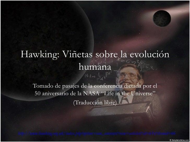 """Hawking: Viñetas sobre la evolución humana Tomado de pasajes de la conferencia dictada por el 50 aniversario de la NASA """"L..."""