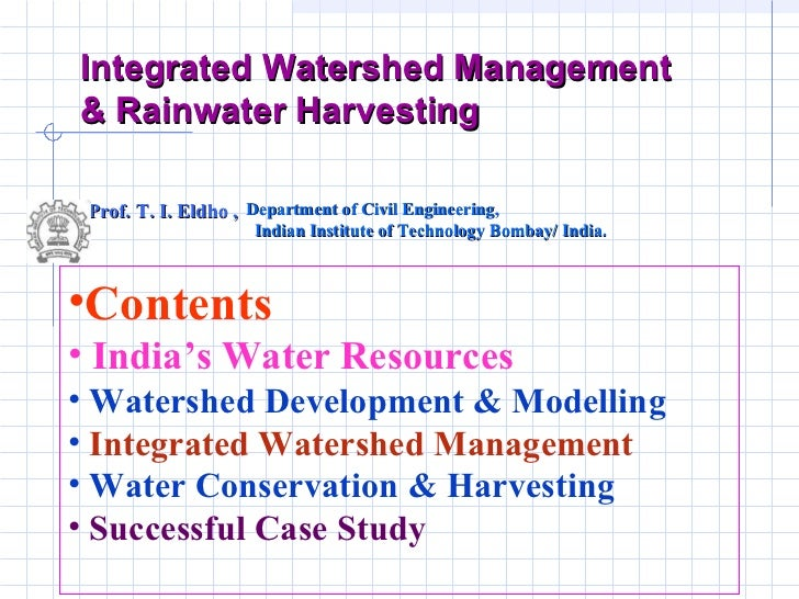 Integrated Watershed Management & Rainwater Harvesting Prof. T. I. Eldho ,  Department of Civil Engineering,  Indian Insti...