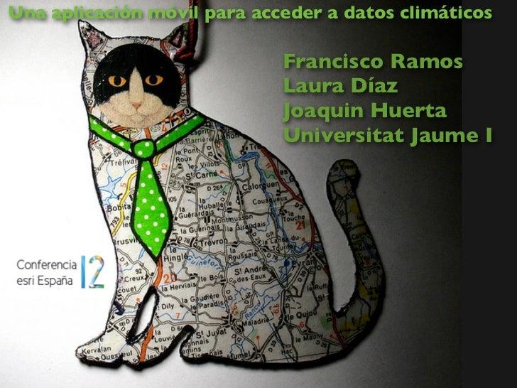 Una aplicación móvil para acceder a datos climáticos                             Francisco Ramos                          ...