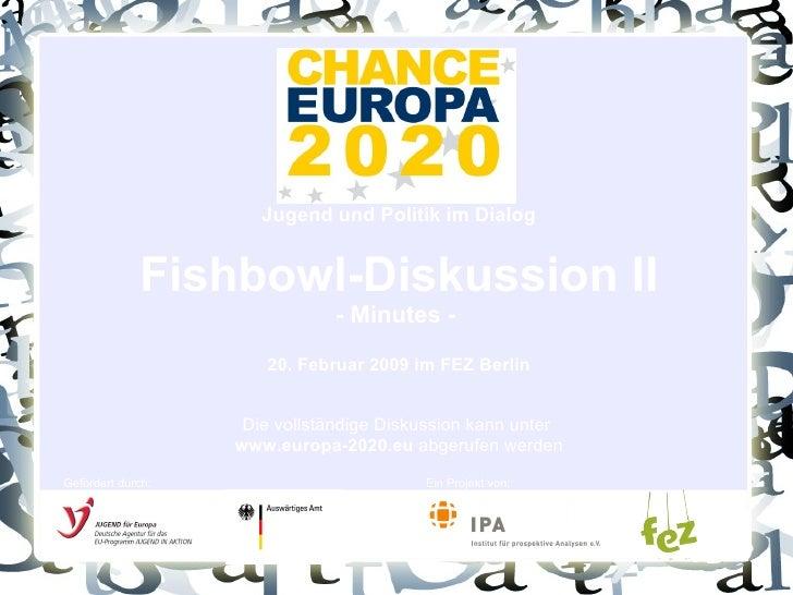 Jugend und Politik im Dialog Fishbowl-Diskussion II - Minutes -  20. Februar 2009 im FEZ Berlin Die vollständige Diskussio...