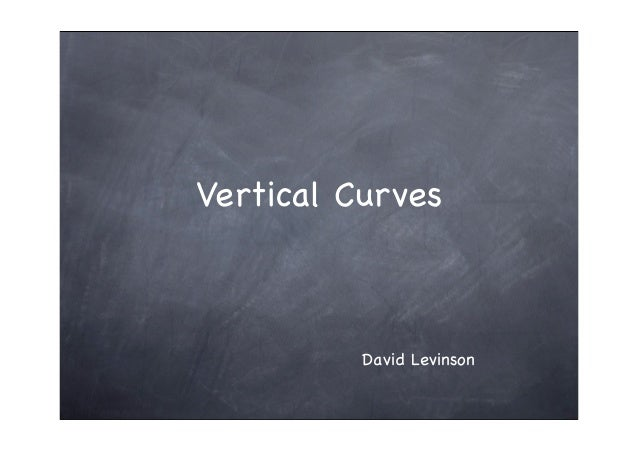 Vertical Curves          David Levinson