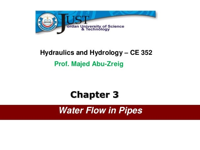 Civil Engineering DepartmentHydraulics and Hydrology – CE 352    Prof. Majed Abu-Zreig        Chapter 3     Water Flow in ...