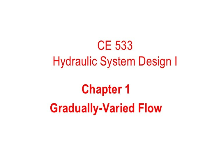 CE 533Hydraulic System Design I     Chapter 1Gradually-Varied Flow