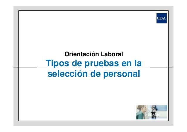 Orientación Laboral  Tipos de pruebas en la selección de personal