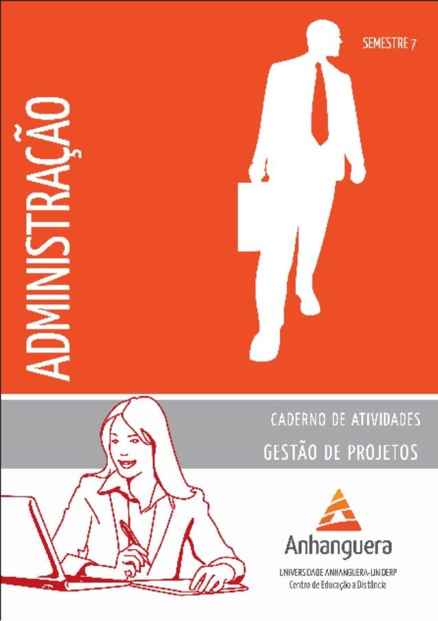 Caderno de Atividades    Administração      Disciplina  Gestão de ProjetosCoordenação do Curso  GrasieleLourenço       Au...