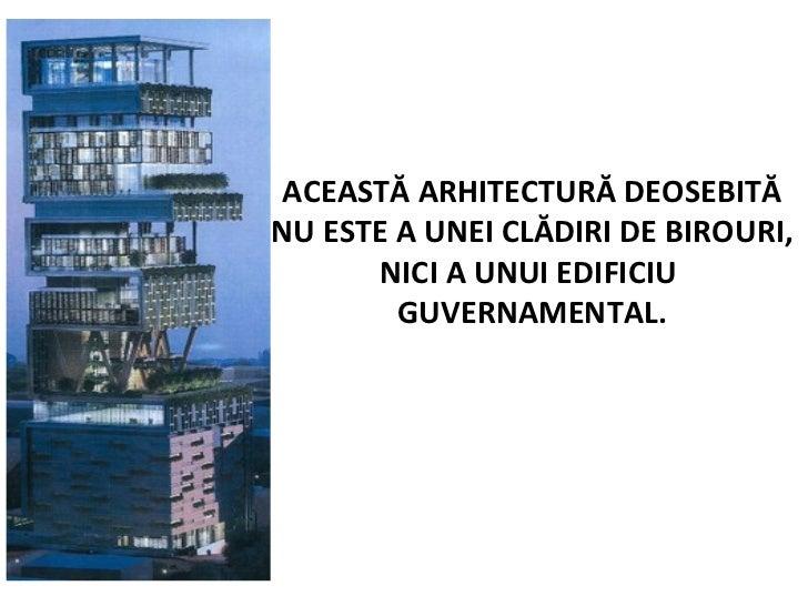 ACEASTĂ ARHITECTURĂ DEOSEBITĂ NU ESTE A UNEI CLĂDIRI DE BIROURI, NICI A UNUI EDIFICIU  GUVERNAMENTAL.