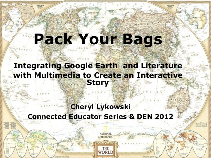 Pack Your BagsIntegrating Google Earth and Literaturewith Multimedia to Create an Interactive                 Story       ...