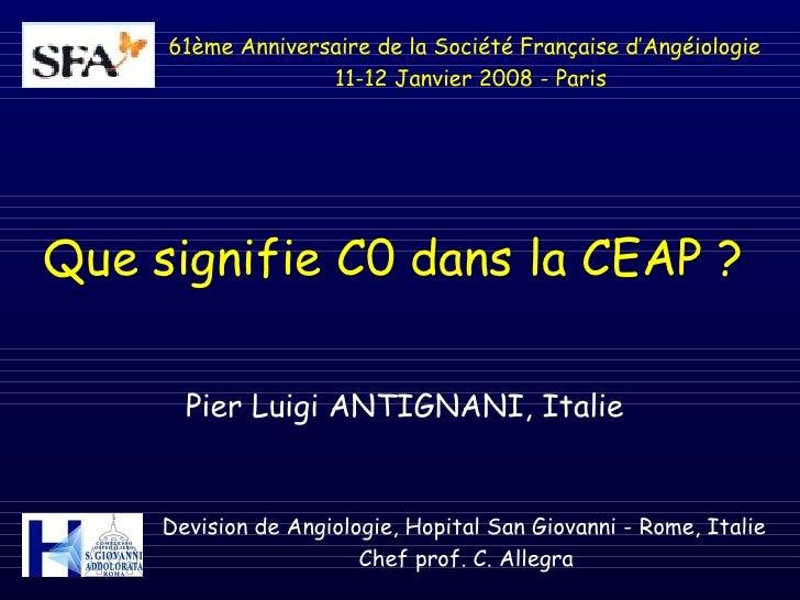 61ème Anniversaire de la Société Française d'Angéiologie                    11-12 Janvier 2008 - Paris     Que signifie C0...