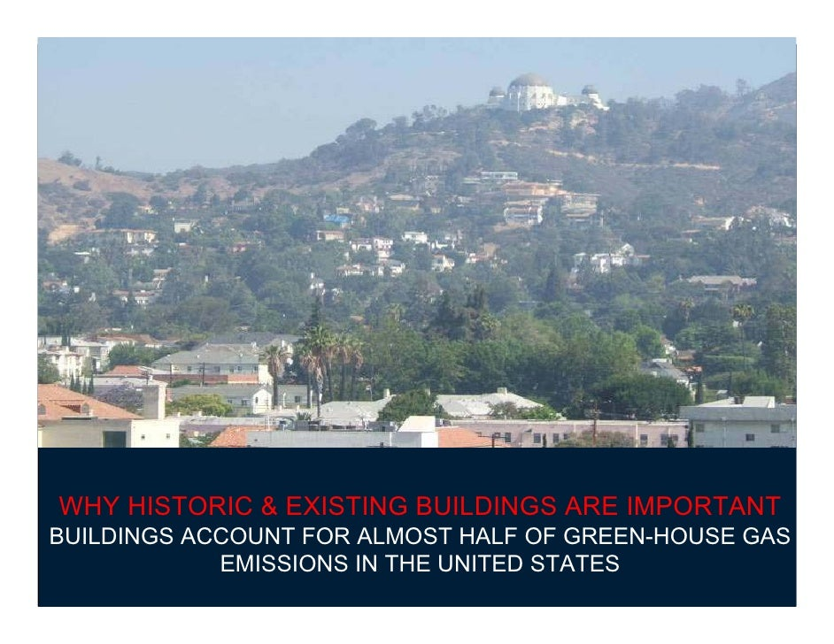 WHY HISTORIC & EXISTING BUILDINGS ARE IMPORTANTBUILDINGS ACCOUNT FOR ALMOST HALF OF GREEN-HOUSE GAS            EMISSIONS I...