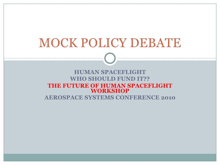 HUMAN SPACEFLIGHT WHO SHOULD FUND IT?? THE FUTURE OF HUMAN SPACEFLIGHT WORKSHOP AEROSPACE SYSTEMS CONFERENCE 2010 MOCK POL...
