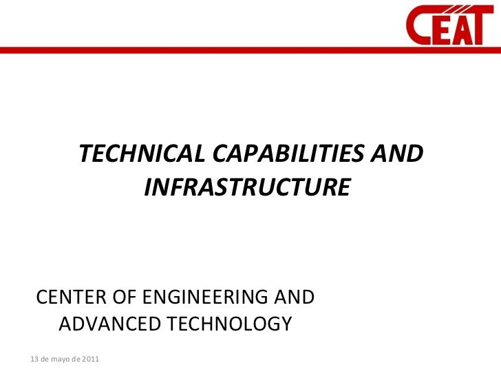 TECHNICAL CAPABILITIES AND INFRASTRUCTURE  CENTER OF ENGINEERING AND ADVANCED TECHNOLOGY 13 de mayo de 2011