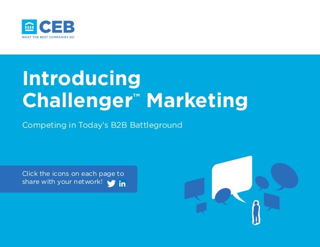 1 Competing in Today's B2B Battleground Click the icons on each page to share with your network! Introducing Challenger™ M...