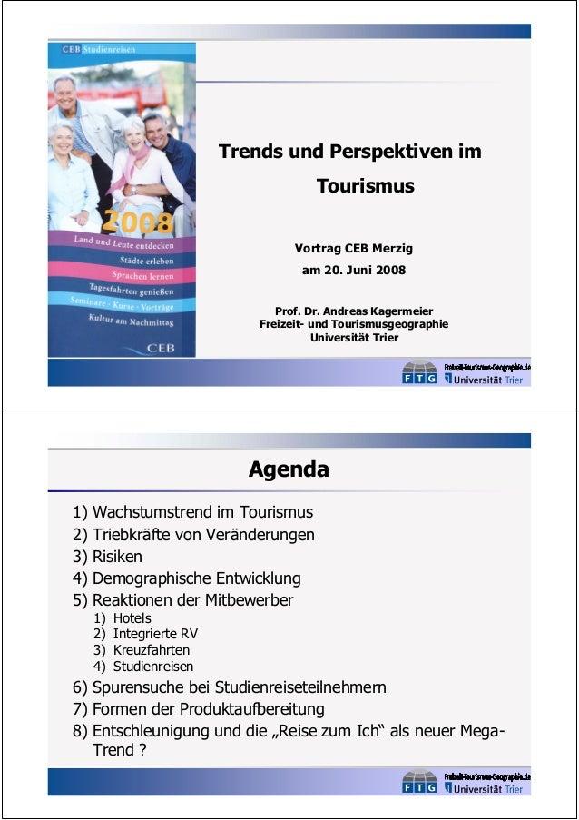 Trends und Perspektiven im Tourismus Vortrag CEB Merzig am 20. Juni 2008 Prof. Dr. Andreas Kagermeier Freizeit- und Touris...