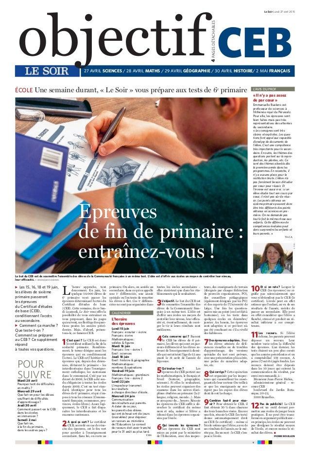 9 Le Soir Lundi 27 avril 2015 objectif CEB 4PAGESDÉTACHABLES 27 AVRIL SCIENCES / 28 AVRIL MATHS / 29 AVRIL GÉOGRAPHIE / 30...