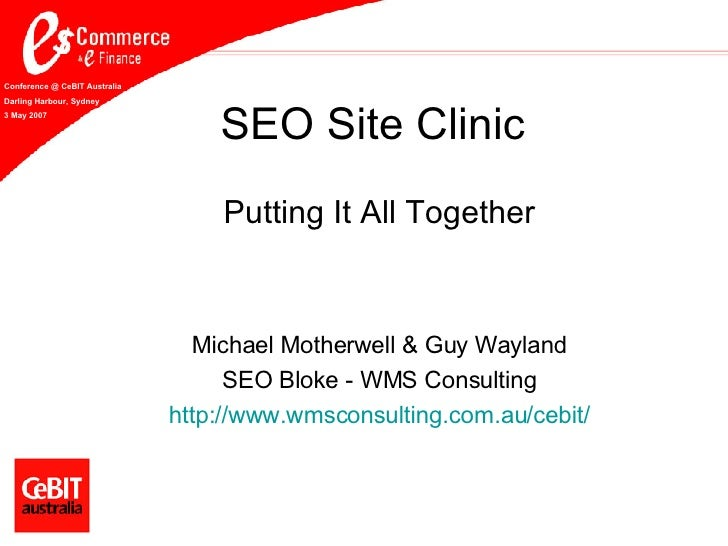 SEO Site Clinic Putting It All Together Michael Motherwell & Guy Wayland SEO Bloke - WMS Consulting http://www. wmsconsult...